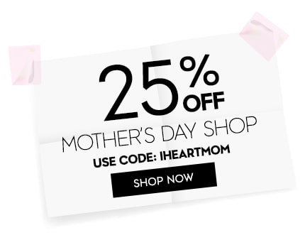 25% OFF MOTHER'S DAY SHOP USE CODE IHEARTMOM