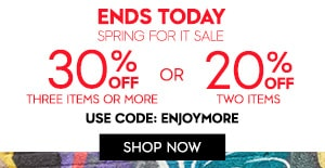 SPRING FOR IT SALE! ENJOY UP TO 30% OFF USE CODE: ENJOYMORE