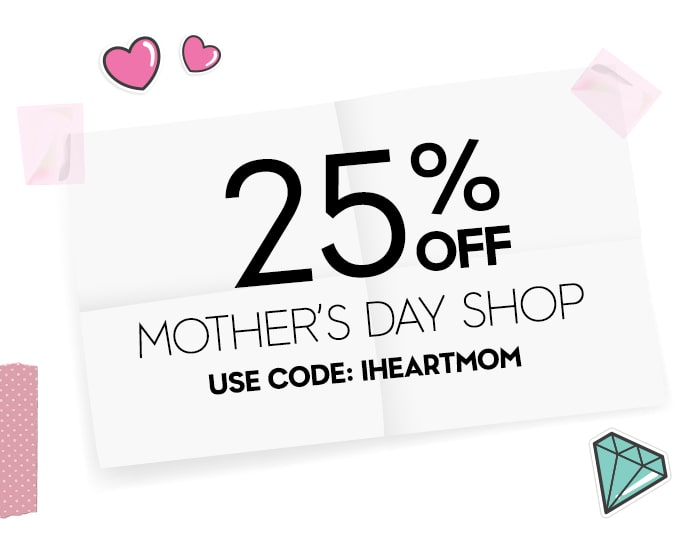 25% OFF MOTHERS DAY SHOP USE CODE: IHEARTMOM