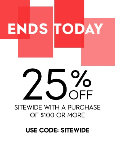 Ends Today PRE-SPRING SALE 25% OFF SITEWIDE W/$100 PURCHASE OR MORE