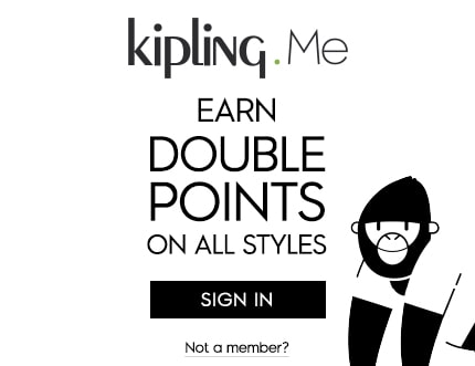 KIPLING.Me EARN DOUBLE POINTS ON ALL STYLES