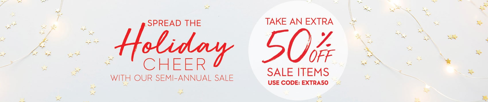 TAKE AN EXTRA *50% OFF SALE ! *USE CODE: EXTRA50