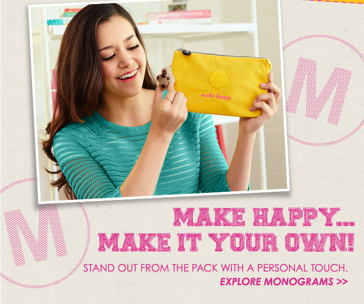 Make happy. Make it your own!  Stand out from the pack with a personal touch.  Explore monograms.