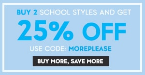 Buy 2 School styles and get 25% off