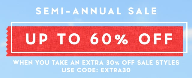 Up to 60% off when you take an extra 30% off sale styles use code: extra 30